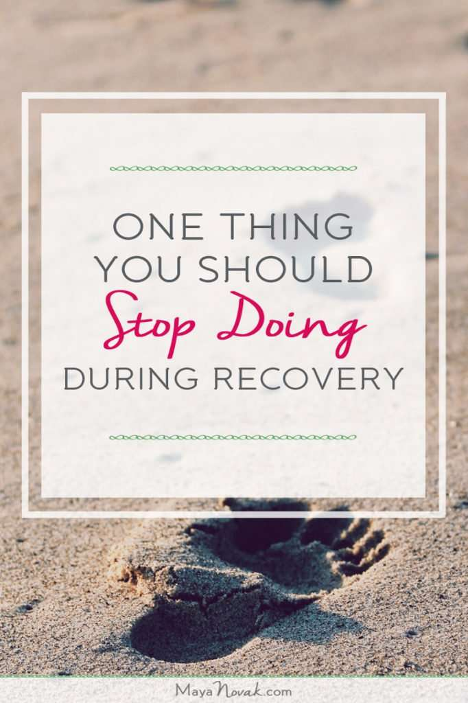 One Thing You Should Stop Doing During Recovery