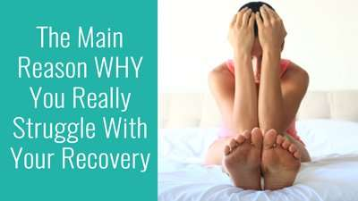 The Main Reason WHY You Really Struggle With Your Recovery
